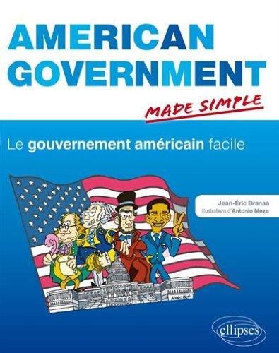 American Government Made Simple le Gouvernement Américain Facile par Jean-Éric Branaa