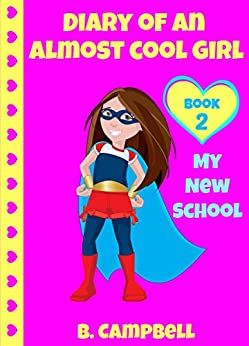 Diary Of An Almost Cool Girl: My New School - Book 2 (Hilarious Book for Girls 8-12) by [Campbell, B]