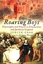 Roaring Boys: Playwrights and Players in Elizabethan and Jacobean England