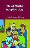My wonderful adoption story (English Edition)