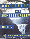 Rochester and Genesee Valley rails / by Mary Hamilton Dann