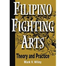 Filipino Fighting Arts: Theory and Practice by Mark V Wiley (2001-01-23)