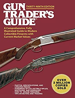 Gun Trader's Guide,Thirty-Ninth Edition: A Comprehensive, Fully Illustrated Guide to Modern Collectible Firearms with Current Market Values eBook: Robert A. Sadowski
