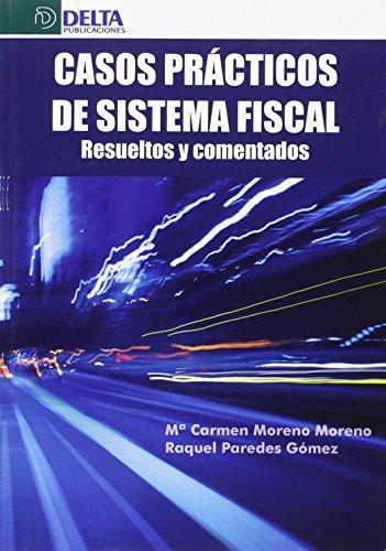 CASOS PRÁCTICOS DE SISTEMA FISCAL: Resueltos y comentados por María del Carmen Moreno Moreno