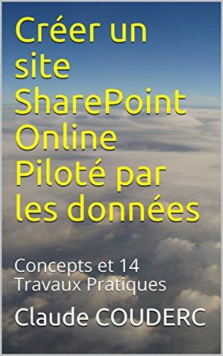 Créer un site SharePoint Online Piloté par les données: Concepts et 14 Travaux Pratiques par Claude COUDERC