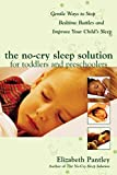 The No-Cry Sleep Solution for Toddlers and Preschoolers: Gentle Ways to Stop Bedtime Battles and Improve Your Child's Sleep (Pantley) by Pantley, Elizabeth (May 1, 2005) Paperback