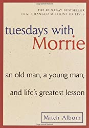 Tuesdays with Morrie: An Old Man, a Young Man, and Life's Greatest Lesson by Albom, Mitch (2002) Paperback