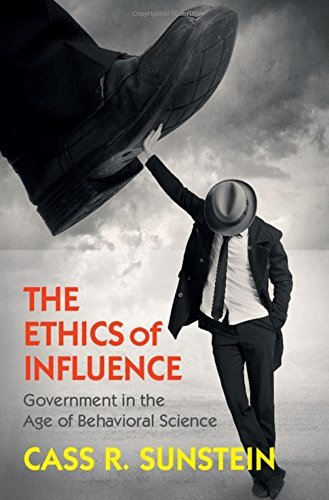 The Ethics of Influence: Government in the Age of Behavioral Science (Cambridge Studies in Economics, Choice, and Society) by Cass R. Sunstein (2016-08-24)