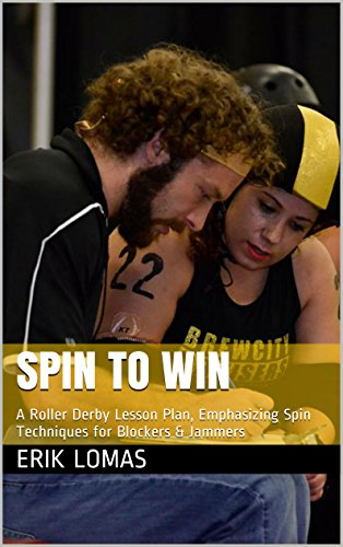 Spin to Win: A Roller Derby Lesson Plan, Emphasizing Spin Techniques for Blockers & Jammers (Encyclopedia Skate-annica Book 1) (English Edition) por Erik Lomas