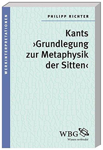 Kants >Grundlegung zur Metaphysik der Sitten< (Werkinterpretationen)
