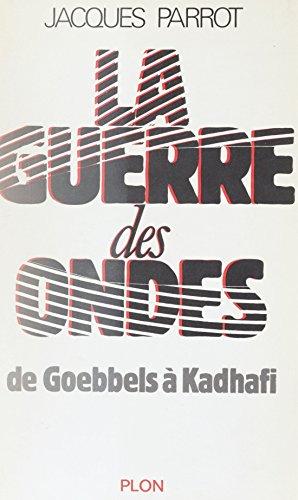 La Guerre des ondes: De Goebbels à Kadh...