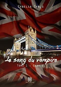 Le sang du Vampire Tome 1: Gabriel par [Chris, Cybelia]