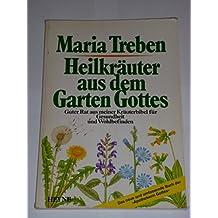 Heilkräuter aus dem Garten Gottes. Guter Rat aus meiner Kräuterbibel für Gesundheit und Wohlbefinden