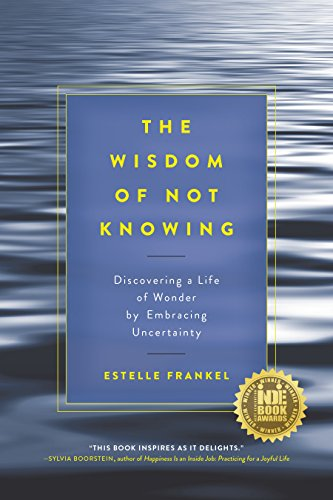 The Wisdom of Not Knowing: Discovering a Life of Wonder by ...