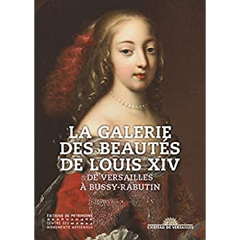 La Galerie des beautés de Louis XIV - De Versailles à Bussy Rabutin