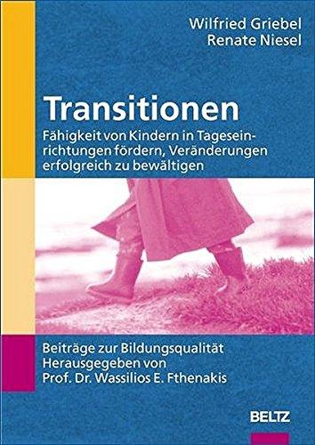 Transitionen: Fähigkeit von Kindern in Tageseinrichtungen fördern, Veränderungen erfolgreich zu bewältigen (Beiträge zur Bildungsqualität)