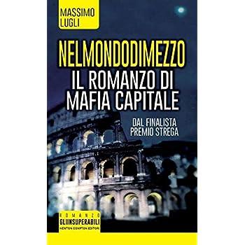 Nel Mondo Di Mezzo. Il Romanzo Di Mafia Capitale