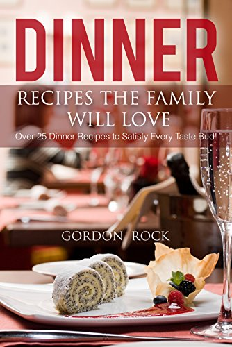 dinner-recipes-the-family-will-love-over-25-dinner-recipes-to-satisfy-every-taste-bud-english-editio