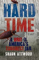 Hard Time: A Brit in America's Toughest Jail by Shaun Attwood (2010-08-05)