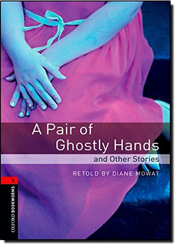 Oxford Bookworms Library: Oxford Bookworms. Stage 3: A Pair of Ghostly Hands and Other Stories Edition 08: 1000 Headwords