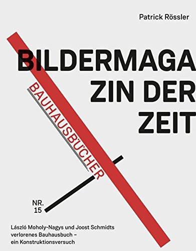 Bildermagazin der Zeit: László Moholy-Nagys und Joost Schmidts verlorenes Bauhausbuch ― ein...