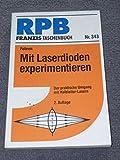 Mit Laserdioden experimentieren. Der praktische Umgang mit Halbleiter- Lasern.