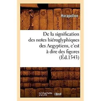 De la signification des notes hiéroglyphiques des Aegyptiens, c'est à dire des figures (Éd.1543)