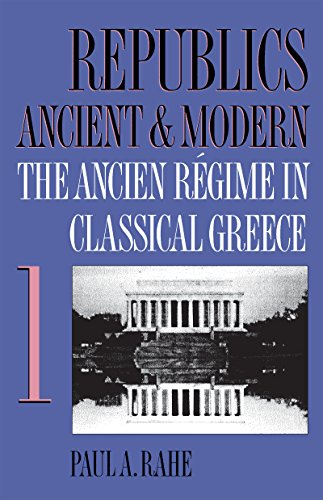 Republics Ancient and Modern, Volume I: The Ancien Régime in Classical Greece: The Ancien Regime in Classical Greece v. 1