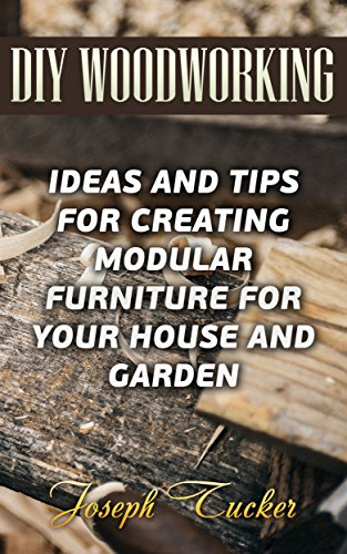 DIY Woodworking: Ideas and Tips for Creating Modular Furniture for Your House and Garden (English Edition)