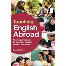 Teaching English Abroad: Your Expert Guide to Teaching English Around the World 11th Revised edition by Griffith, Susan (2012) Paperback