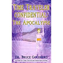 [(Time Traveler Confidential : The Apocalypse)] [By (author) Bruce Goldberg] published on (August, 2007)