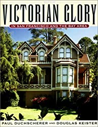Victorian Glory in San Francisco and the Bay Area by Paul Duchscherer (2001-10-29)