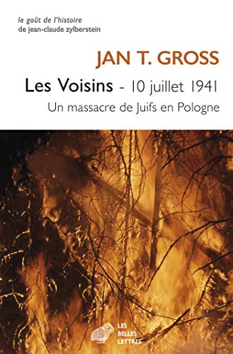Les Voisins: 10 juillet 1941. Un massacre de Juifs en Pologne (Le Goût de l'Histoire t. 1) par Les Belles Lettres