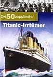 Die 50 populärsten Titanic-Irrtümer