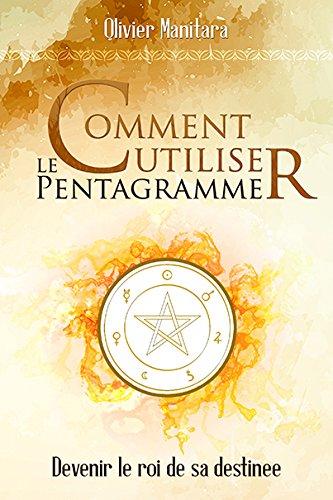 Comment utiliser le pentagramme - Devenir le roi de sa destinée