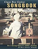 Cigar Box Guitar Songbook - Volume 2: 49 More Songs Arranged for 3-string Open G 'GDG' Cigar Box Guitars