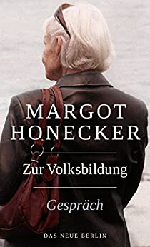 Zur Volksbildung: Margot Honecker Im Gespräch mit Frank Schumann (German Edition) by [Honecker, Margot]