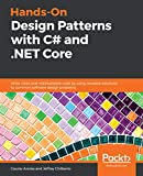 Hands-On Design Patterns with C# and .NET Core: Write clean and maintainable code by using reusable solutions to common software design problems (English Edition)