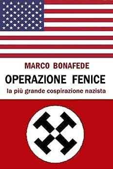 Operazione Fenice: la più grande cospirazione nazista (Pisolo Books) di [Bonafede, Marco]