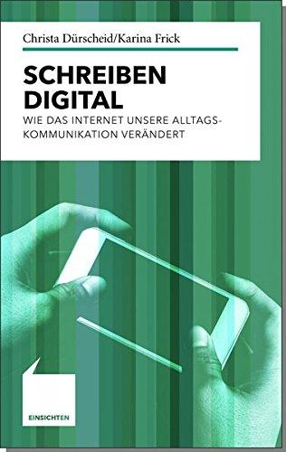 Schreiben digital: Wie das Internet unsere Alltagskommunikation verändert (Einsichten / Wer mitreden möchte)
