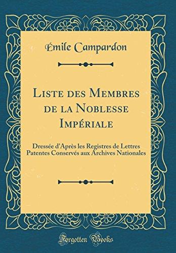 Liste Des Membres de la Noblesse Impriale: Dresse d'Aprs Les Registres de Lettres Patentes Conservs Aux Archives Nationales (Classic Reprint)