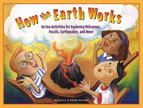 [How the Earth Works: 60 Fun Activities for Exploring Volcanoes, Fossils, Earthquakes and More] (By: Michelle O'Brien-Palmer) [published: April, 2002] par Michelle O'Brien-Palmer