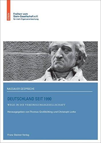 Deutschland seit 1990: Wege in die Vereinigungsgesellschaft (Nassauer Gespräche der Freiherr vom Stein-Gesellschaft) (Gespräch Steine)