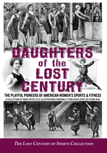 daughters-of-the-lost-century-the-playful-pioneers-of-american-womens-sports-fitness-a-collection-of