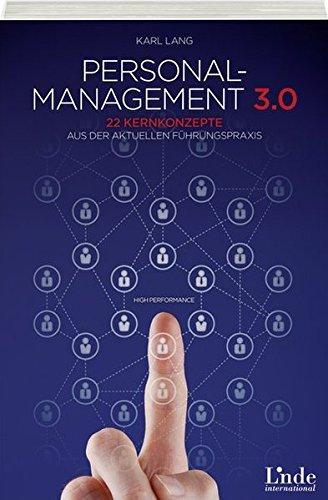 Personalmanagement 3.0: 22 Kernkonzepte aus der aktuellen Führungspraxis