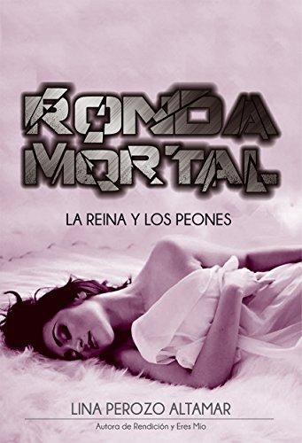 Ronda Mortal: La reina y los peones: Libro: 1 por Lina Perozo Altamar