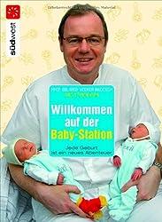 Willkommen auf der Baby-Station!: Jede Geburt ist ein neues Abenteuer