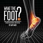 What the Foot?: A Game-Changing Philo...