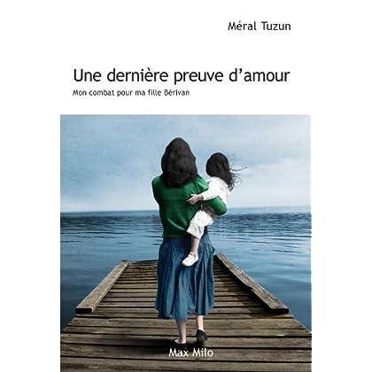 Une dernière preuve d'amour: Mon combat pour ma fille Bérivan - Essais - documents (Témoignage)