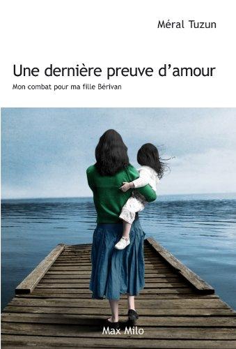 Une dernire preuve d'amour: Mon combat pour ma fille Brivan - Essais - documents (Tmoignage)